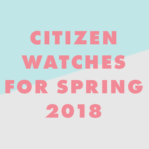 citizen watches for spring 2018 thumbnail